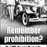 Remember prohibition? It still doesn't work!
