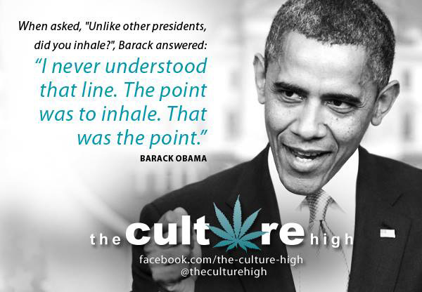 "The Culture High: When asked ""Unlike other presidents did you inhale?"" Barack answered ""I never understood that line. The point was to inhale. That was the point."""