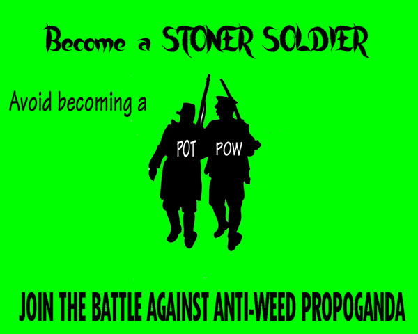 Become a stoner soldier. Join the battle against anti-weed propaganda.